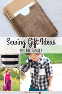 20+ Sewing Gift Ideas (for the Family)