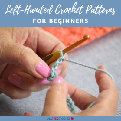 18 Left Handed Crochet Patterns for Beginners