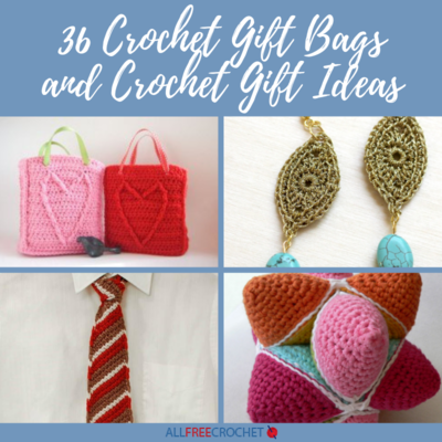 36 Crochet Gift Bags and Crochet Gift Ideas