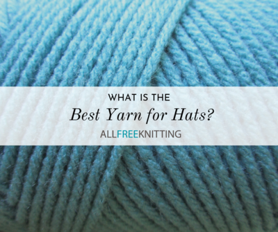 What is the Best Yarn for Hats