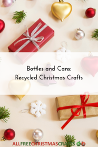 Bottles and Cans: 27 Recycled Christmas Crafts