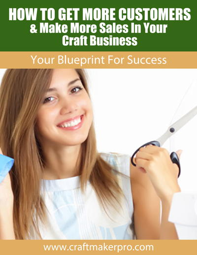 How to Get More Customers  Make More Sales for Your Craft Business Free eBook