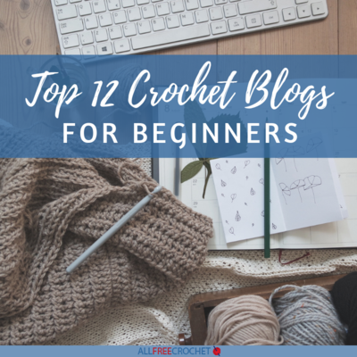 Top 12 Crochet Blogs for Beginners