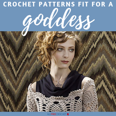 22 Crochet Patterns Fit for a Goddess