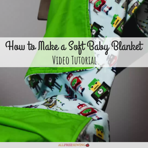 How to Make a Soft Baby Blanket