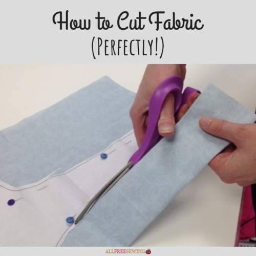 How to Cut Fabric - Tips and Tricks