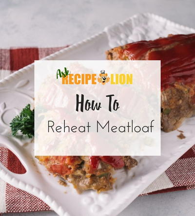 How to Reheat Meatloaf (Easy and Delicious)   RecipeLion.com