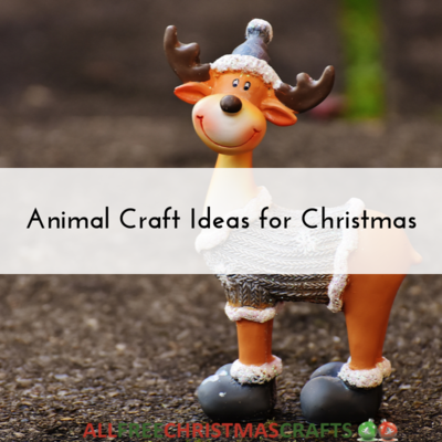 25 Animal Craft Ideas for Christmas