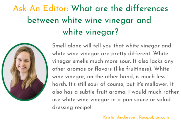 Editor Kristin Anderson says white vinegar is more sour than white wine vinegar She would prefer white wine vinegar for cooking
