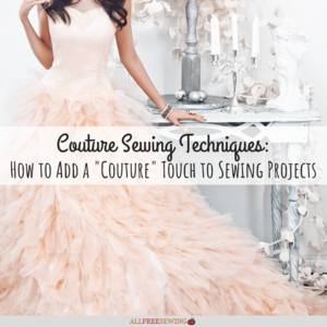 "Couture Sewing Techniques: How to Add a ""Couture"" Touch"