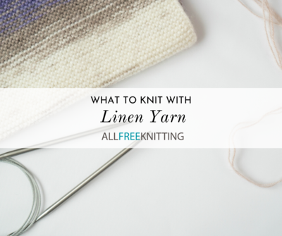 What to Knit With Linen Yarn