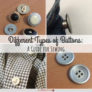 Different Types of Buttons: A Guide for Sewing