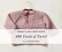 What Can I Knit With 400 Yards of Yarn?