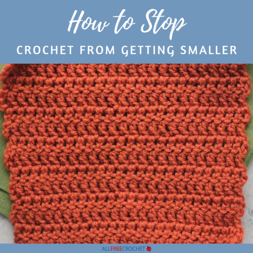 How to Stop Crochet From Getting Smaller