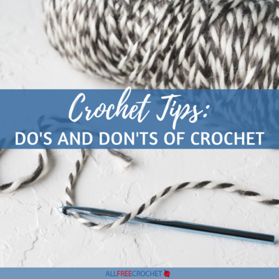 Crochet Tips: Do's and Don'ts of Crochet