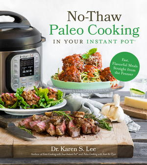 No-Thaw Paleo Cooking in Your Instant Pot: Fast, Flavorful Meals Straight from the Freezer