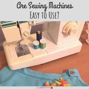 Are Sewing Machines Easy to Use?