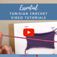 10 Essential Tunisian Crochet Video Tutorials