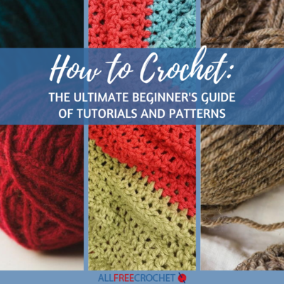 How to Crochet - The Ultimate Beginners Guide of Tutorials and Patterns