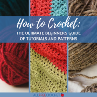 How to Crochet: Ultimate Beginner Guide of Tutorials and Patterns