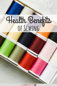 10+ Health Benefits of Sewing