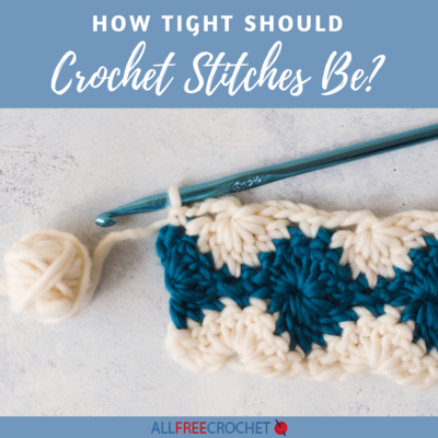 How Tight Should Crochet Stitches Be?