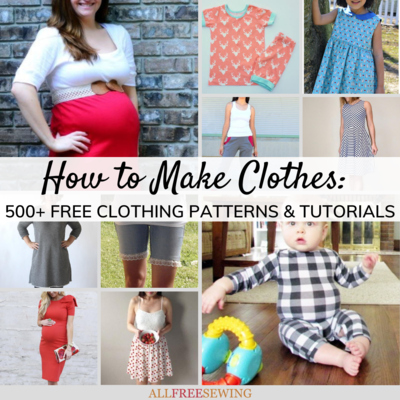 500 Tutorials for Making Your Own Clothes