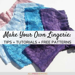 Make Your Own Lingerie: How to Make Underwear + Bras