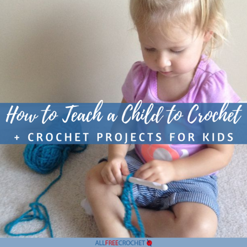 How to Teach a Child to Crochet and 10 Crochet Projects for Kids